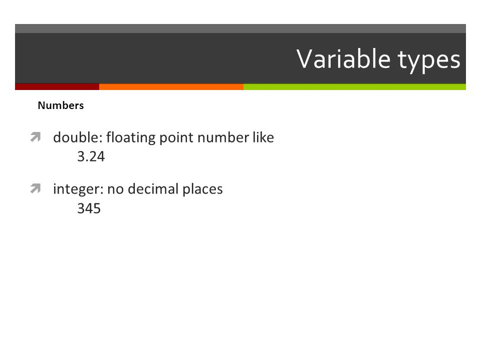 Variable types double: floating point number like 3.24