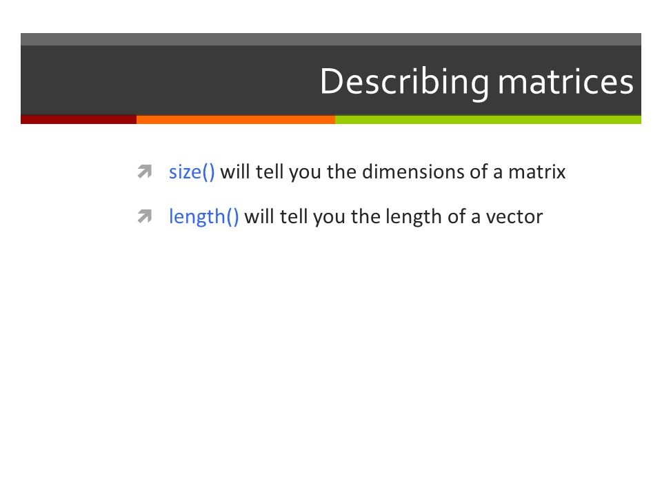 Describing matrices size() will tell you the dimensions of a matrix
