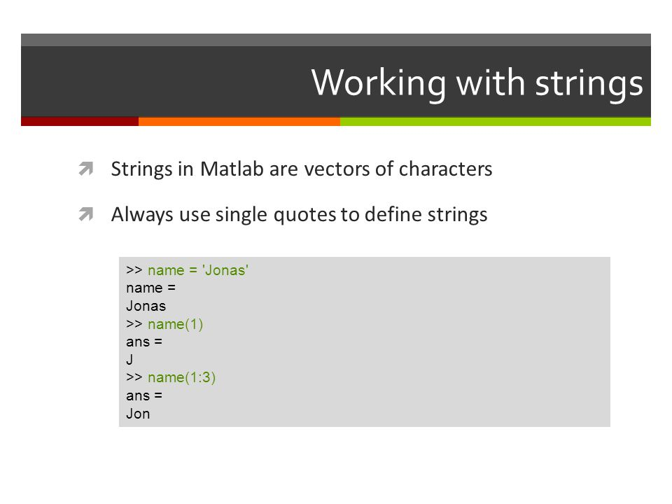 Working with strings Strings in Matlab are vectors of characters