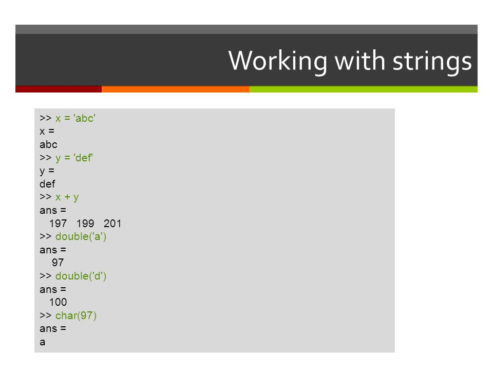 Working with strings >> x = abc x = abc >> y = def y =