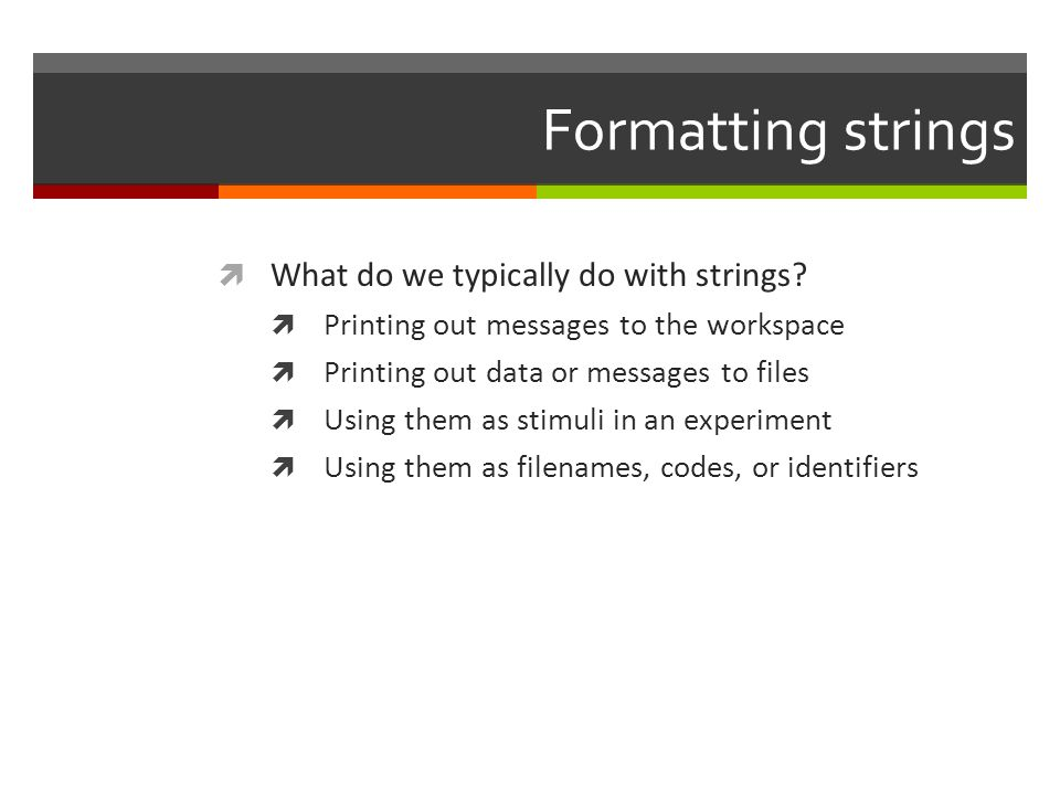 Formatting strings What do we typically do with strings
