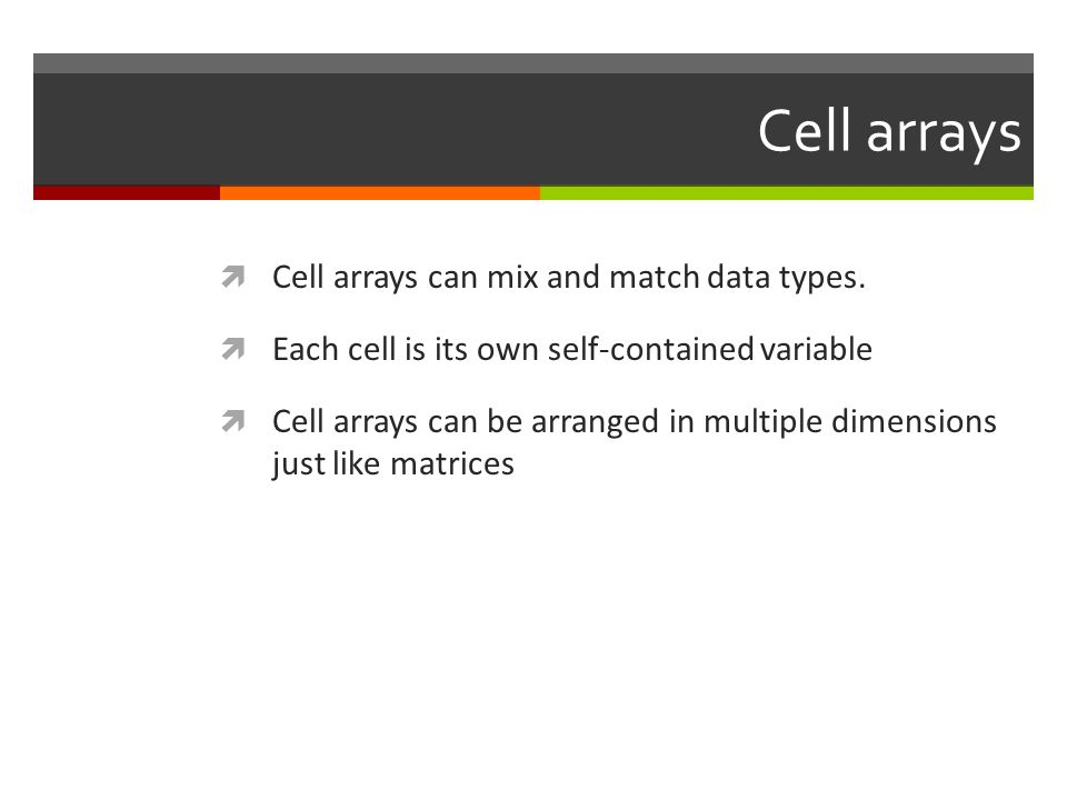 Cell arrays Cell arrays can mix and match data types.