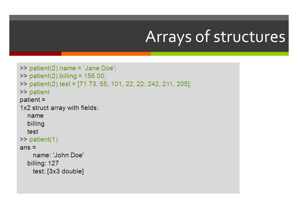 Arrays of structures >> patient(2).name = 'Jane Doe ;