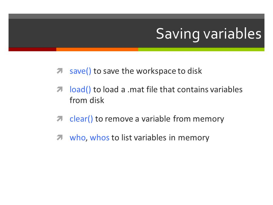 Saving variables save() to save the workspace to disk