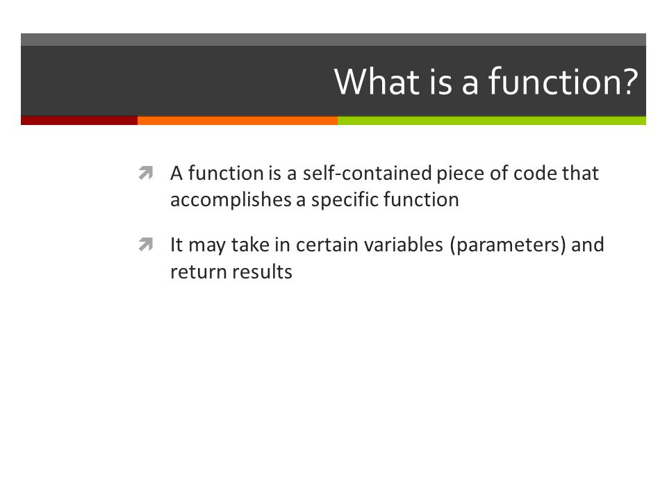 What is a function A function is a self-contained piece of code that accomplishes a specific function.