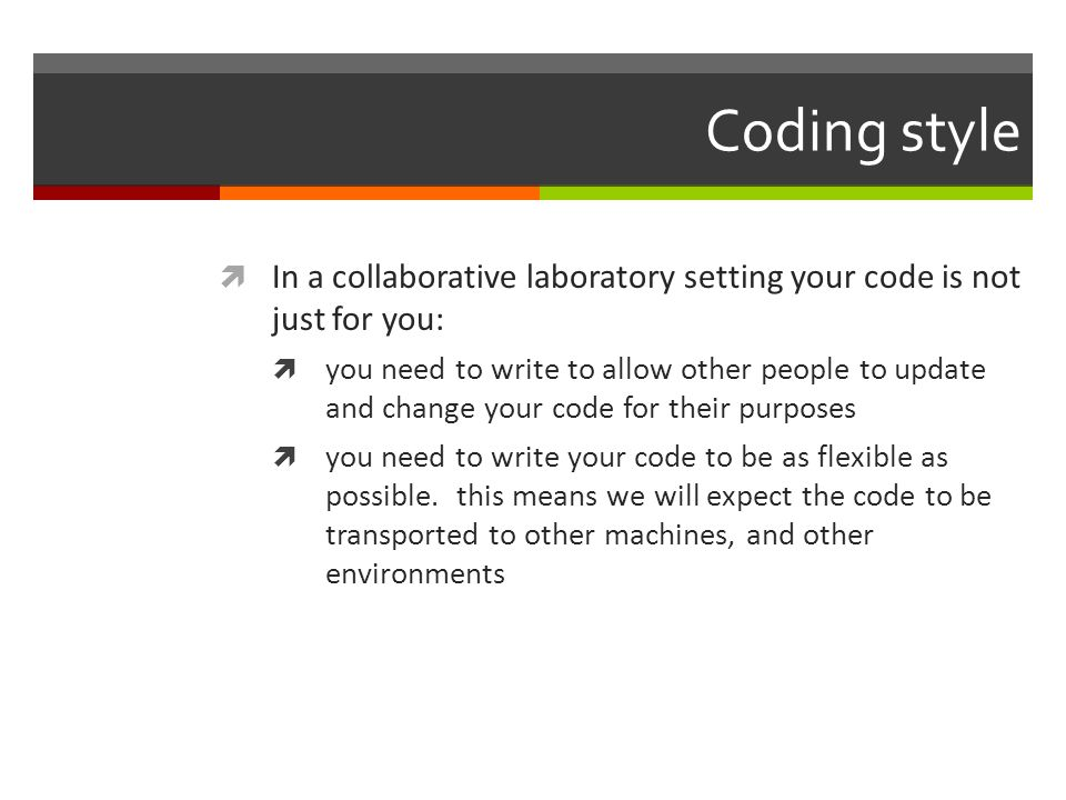 Coding style In a collaborative laboratory setting your code is not just for you: