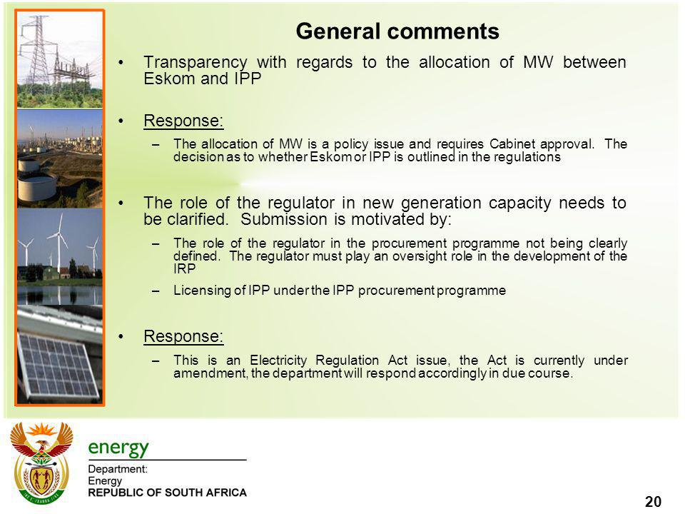 General comments Transparency with regards to the allocation of MW between Eskom and IPP. Response: