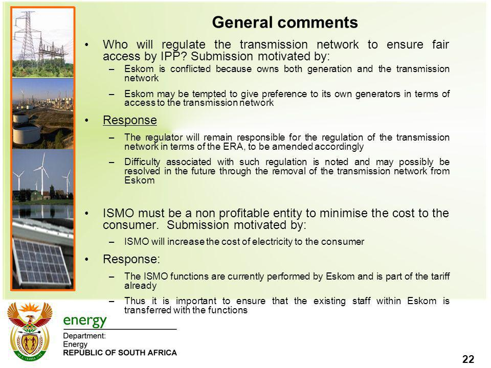 General comments Who will regulate the transmission network to ensure fair access by IPP Submission motivated by:
