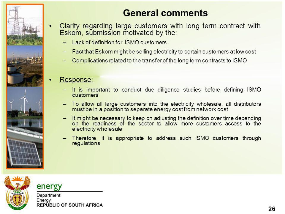 General comments Clarity regarding large customers with long term contract with Eskom, submission motivated by the: