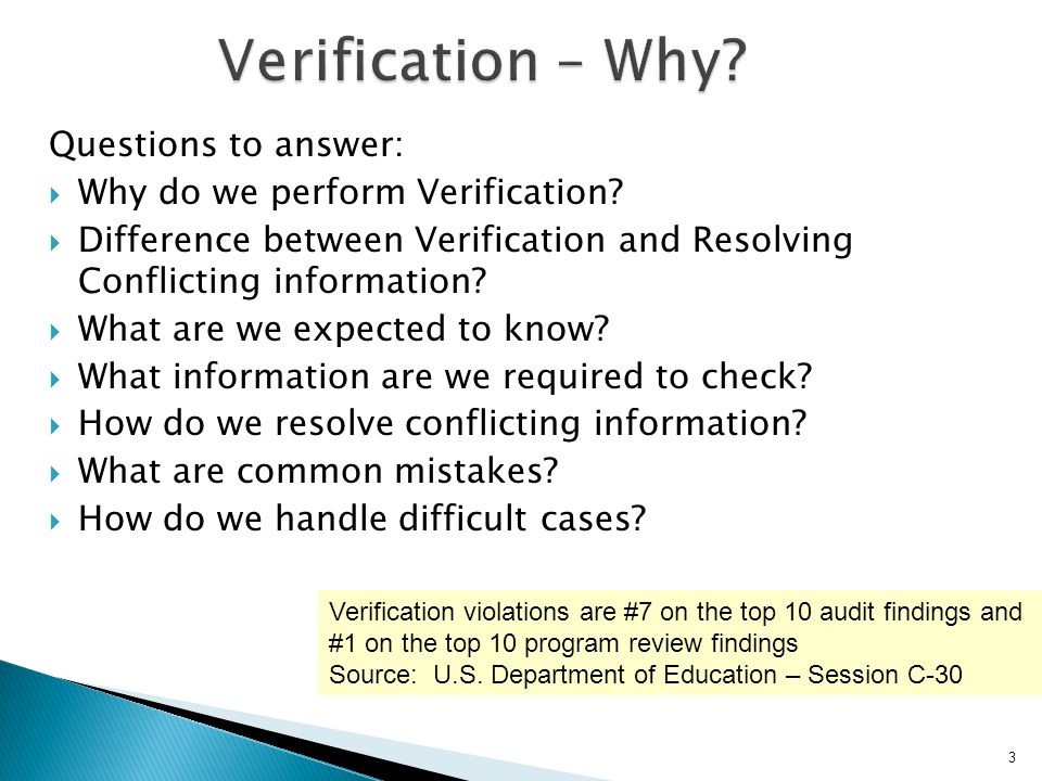 Verification – Why Questions to answer: