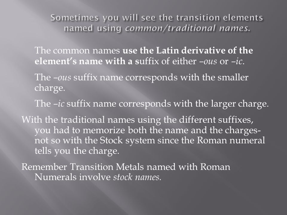 Sometimes you will see the transition elements named using common/traditional names.