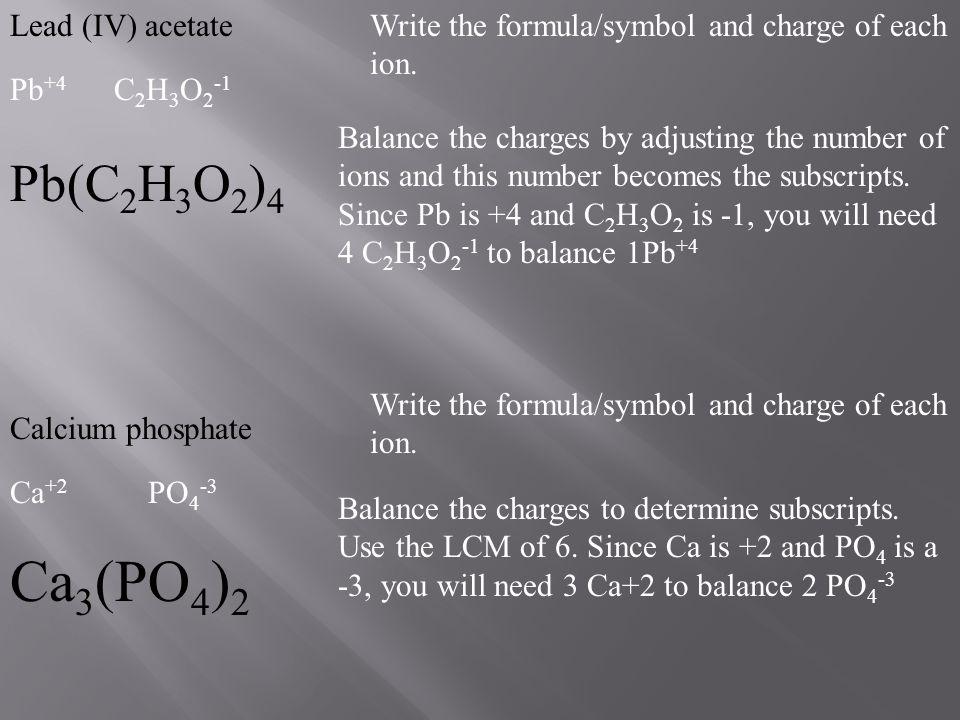 Ca3(PO4)2 Pb(C2H3O2)4 Lead (IV) acetate