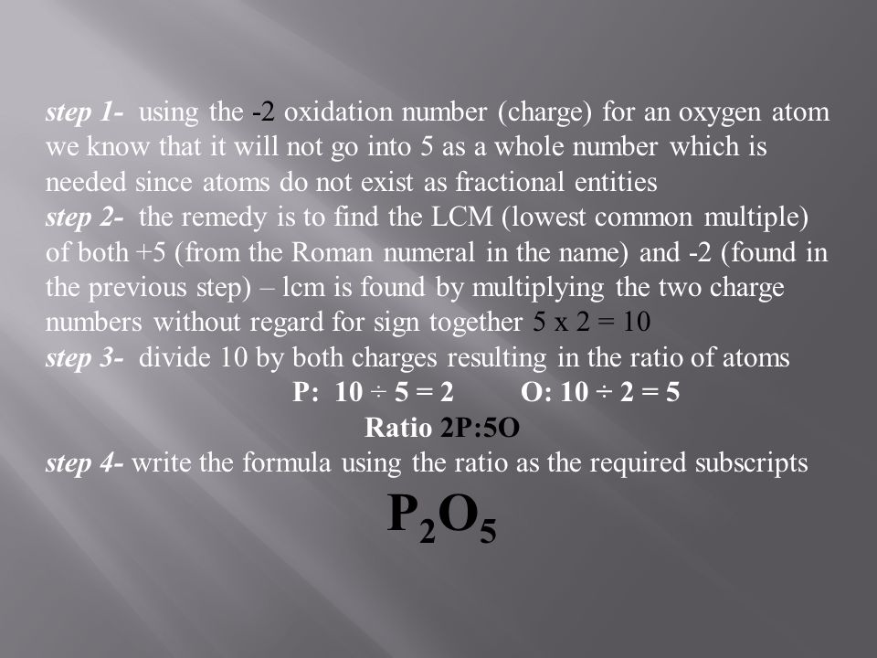 step 1- using the -2 oxidation number (charge) for an oxygen atom we know that it will not go into 5 as a whole number which is needed since atoms do not exist as fractional entities