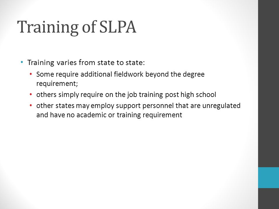 Training of SLPA Training varies from state to state: