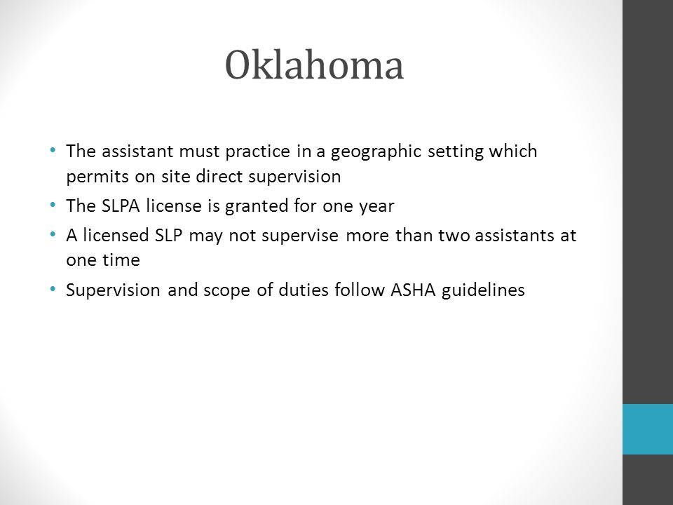 Oklahoma The assistant must practice in a geographic setting which permits on site direct supervision.