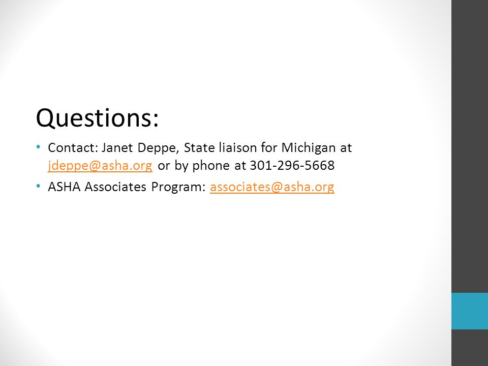 Questions: Contact: Janet Deppe, State liaison for Michigan at jdeppe@asha.org or by phone at 301-296-5668.