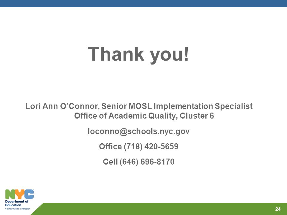 Thank you! Lori Ann O'Connor, Senior MOSL Implementation Specialist Office of Academic Quality, Cluster 6.