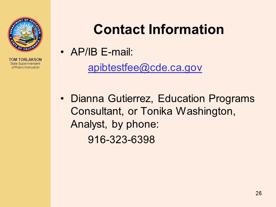 Contact Information AP/IB E-mail: apibtestfee@cde.ca.gov. Dianna Gutierrez, Education Programs Consultant, or Tonika Washington, Analyst, by phone: