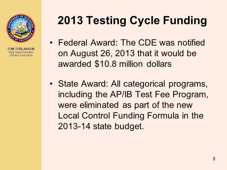 2013 Testing Cycle Funding Federal Award: The CDE was notified on August 26, 2013 that it would be awarded $10.8 million dollars.