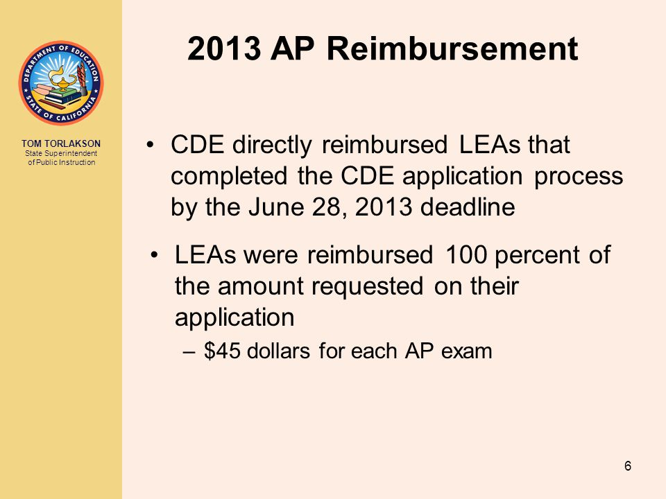 2013 AP Reimbursement CDE directly reimbursed LEAs that completed the CDE application process by the June 28, 2013 deadline.