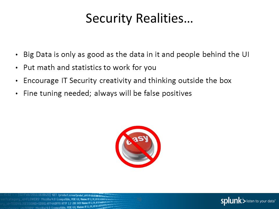 Security Realities… Big Data is only as good as the data in it and people behind the UI. Put math and statistics to work for you.