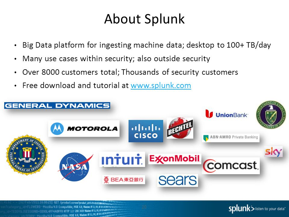 About Splunk Big Data platform for ingesting machine data; desktop to 100+ TB/day. Many use cases within security; also outside security.