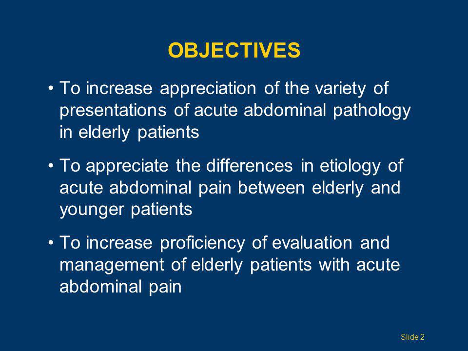 Objectives To increase appreciation of the variety of presentations of acute abdominal pathology in elderly patients.