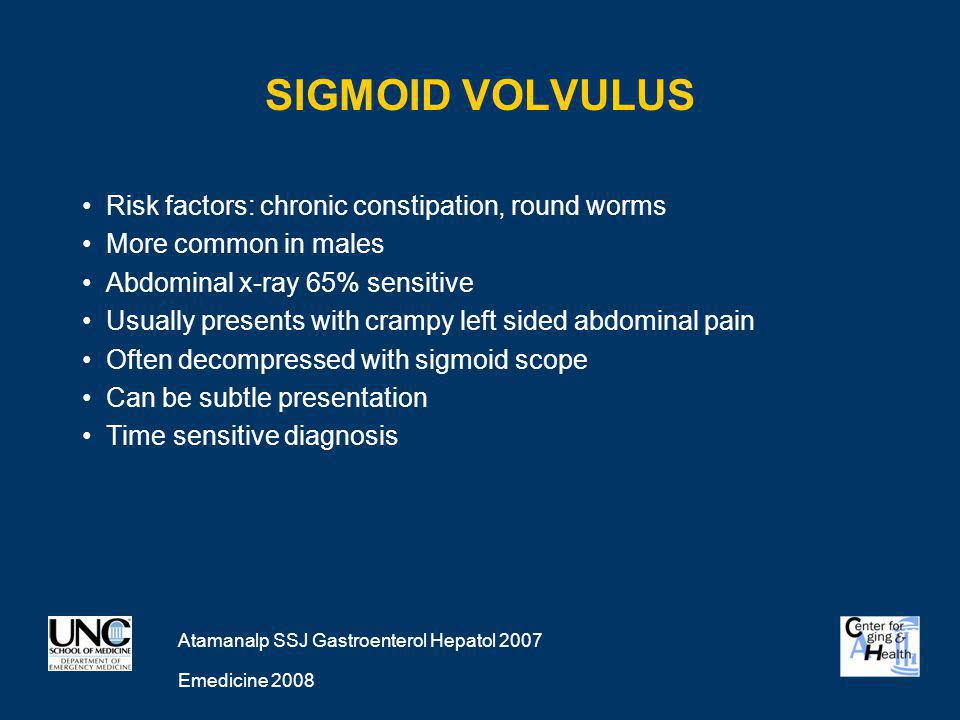 Sigmoid Volvulus Risk factors: chronic constipation, round worms