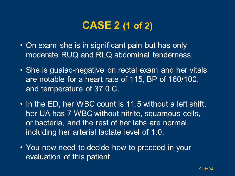 Case 2 (1 of 2) On exam she is in significant pain but has only moderate RUQ and RLQ abdominal tenderness.