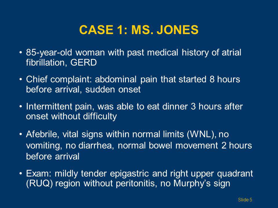Case 1: Ms. Jones 85-year-old woman with past medical history of atrial fibrillation, GERD.