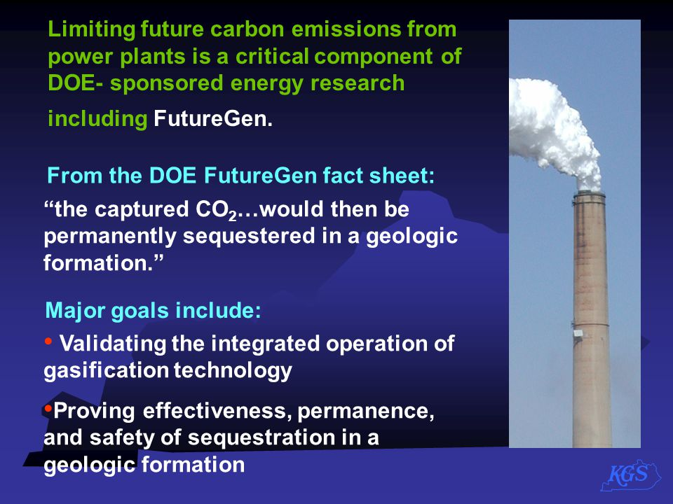Limiting future carbon emissions from power plants is a critical component of DOE- sponsored energy research including FutureGen.