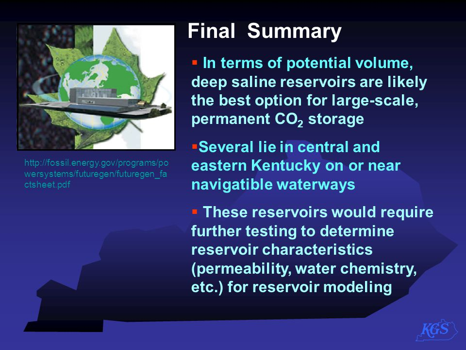 Final Summary In terms of potential volume, deep saline reservoirs are likely the best option for large-scale, permanent CO2 storage.