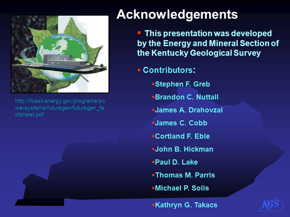 Acknowledgements This presentation was developed by the Energy and Mineral Section of the Kentucky Geological Survey.