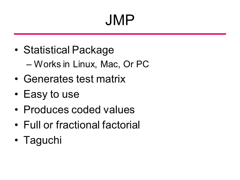 JMP Statistical Package Generates test matrix Easy to use
