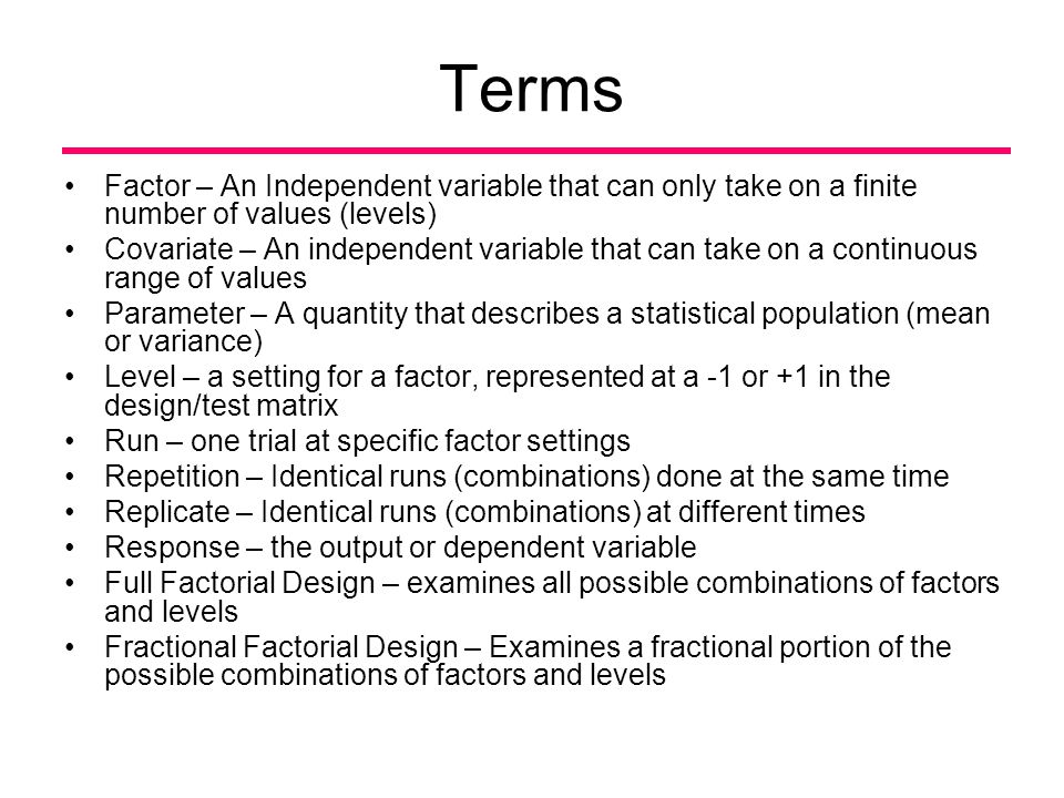 Terms Factor – An Independent variable that can only take on a finite number of values (levels)