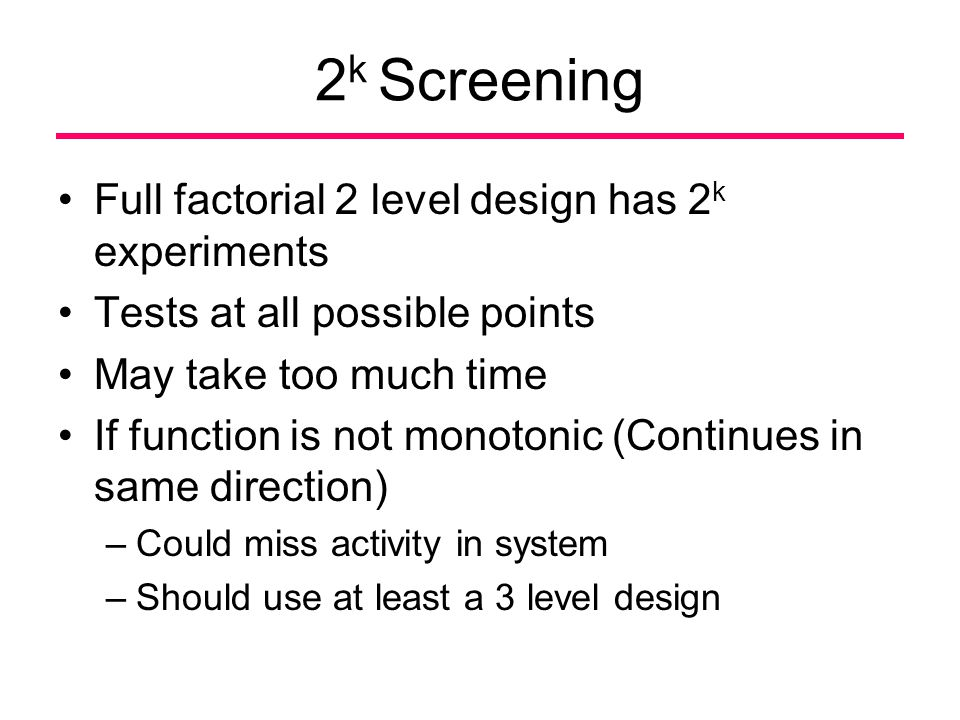 2k Screening Full factorial 2 level design has 2k experiments