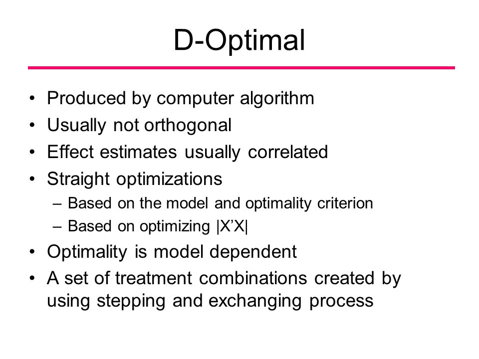 D-Optimal Produced by computer algorithm Usually not orthogonal