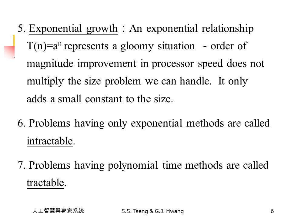 6. Problems having only exponential methods are called intractable.