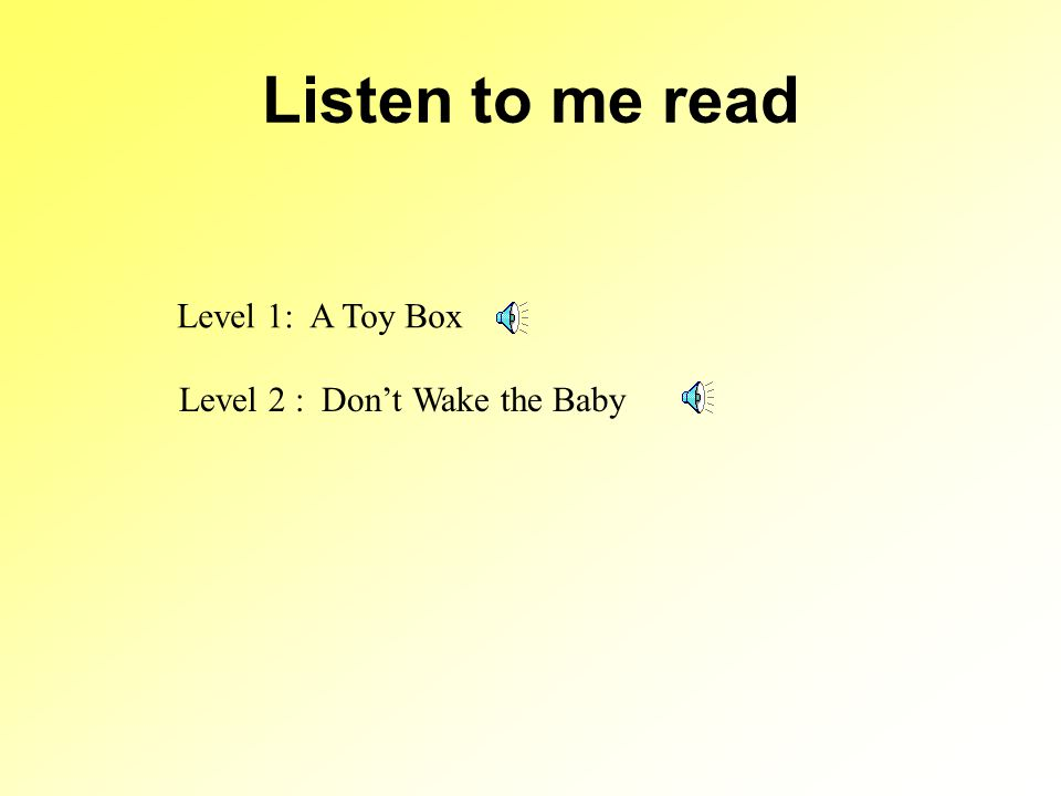 Listen to me read Level 1: A Toy Box Level 2 : Don't Wake the Baby