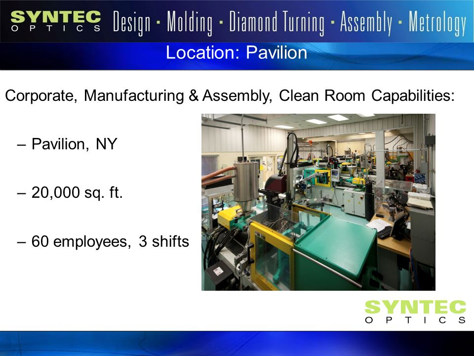 Introduction Location: Pavilion. Corporate, Manufacturing & Assembly, Clean Room Capabilities: Pavilion, NY.