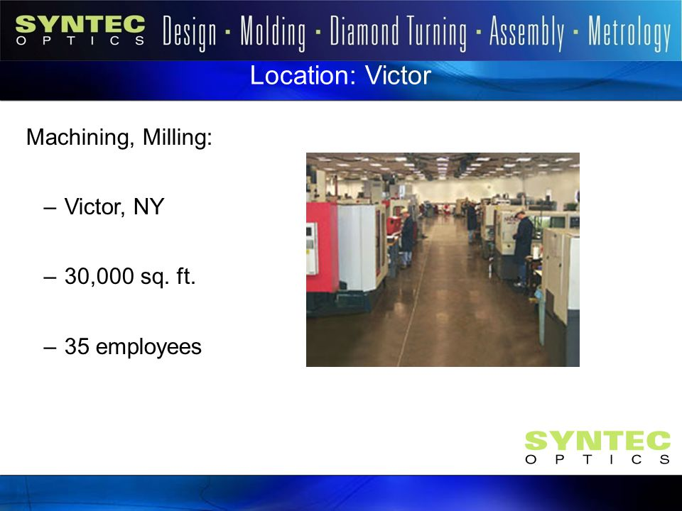 Location: Victor Machining, Milling: Victor, NY 30,000 sq. ft.