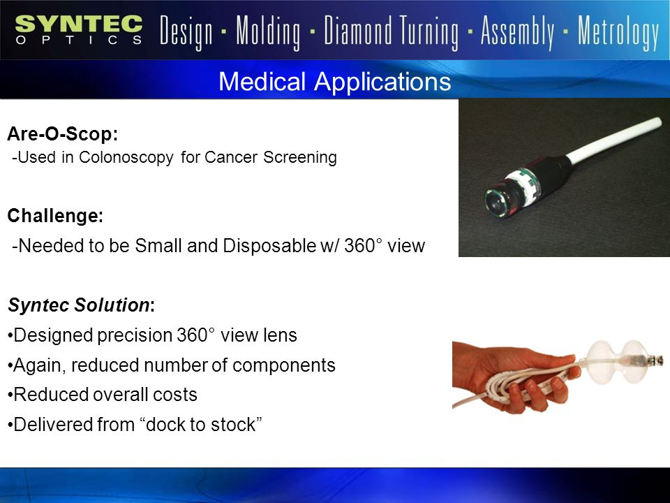 Syntec Markets Medical Applications. Are-O-Scop: -Used in Colonoscopy for Cancer Screening. Challenge: