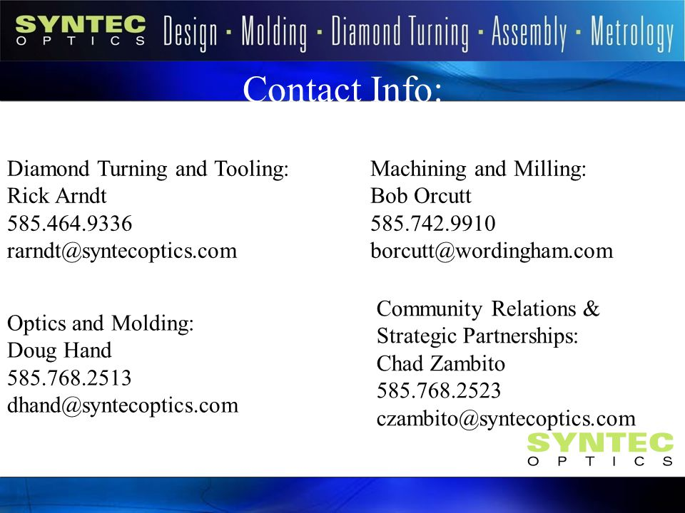 Contact Info: Diamond Turning and Tooling: Rick Arndt. 585.464.9336. rarndt@syntecoptics.com. Machining and Milling: