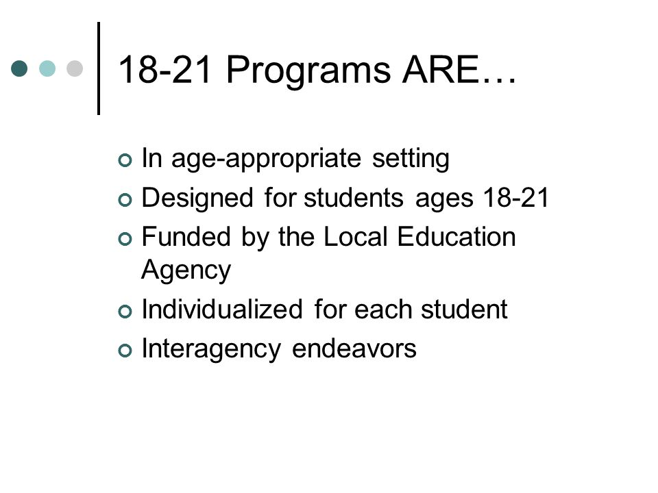 18-21 Programs ARE… In age-appropriate setting