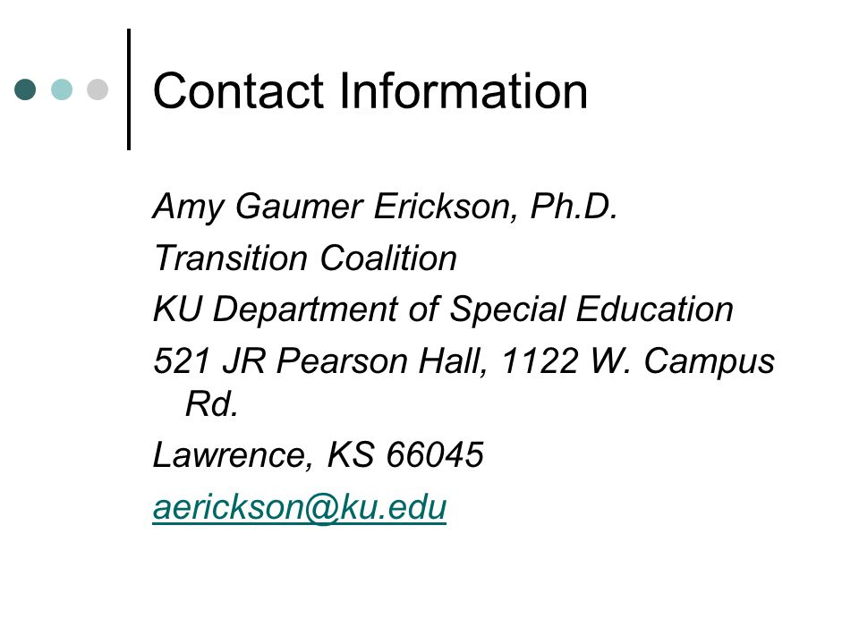 Contact Information Amy Gaumer Erickson, Ph.D. Transition Coalition. KU Department of Special Education.