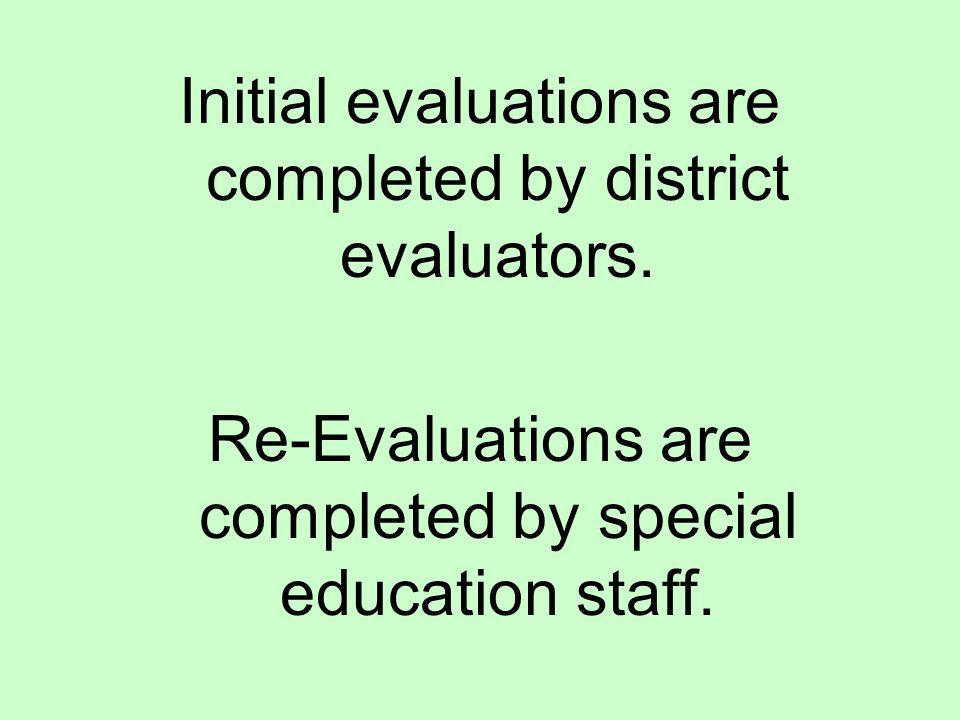 Initial evaluations are completed by district evaluators.