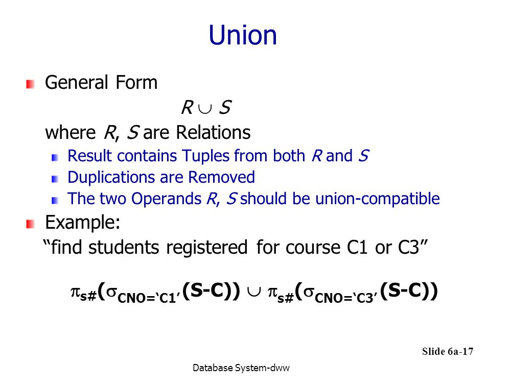 Union General Form R  S where R, S are Relations Example: