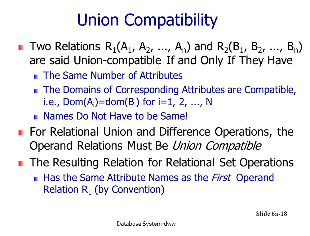 Union Compatibility Two Relations R1(A1, A2, ..., An) and R2(B1, B2, ..., Bn) are said Union-compatible If and Only If They Have.