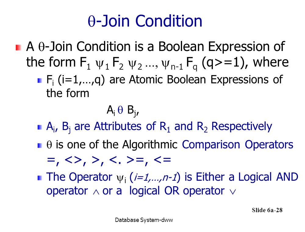 -Join Condition A -Join Condition is a Boolean Expression of the form F1 y1 F2 y2 ..., yn-1 Fq (q>=1), where.
