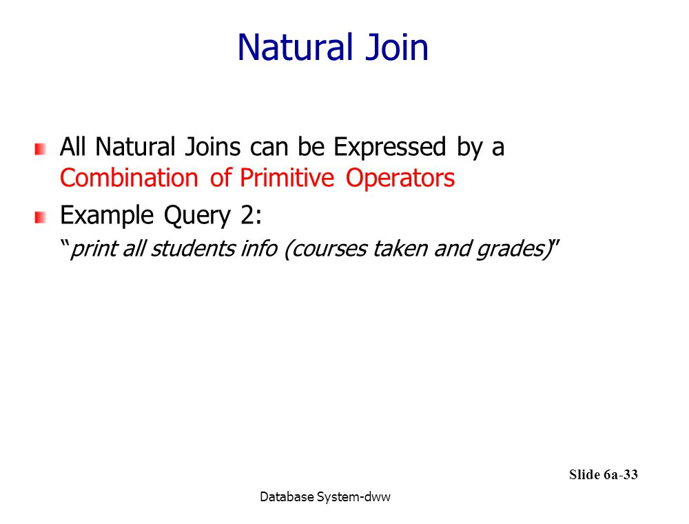 Natural Join All Natural Joins can be Expressed by a Combination of Primitive Operators. Example Query 2: